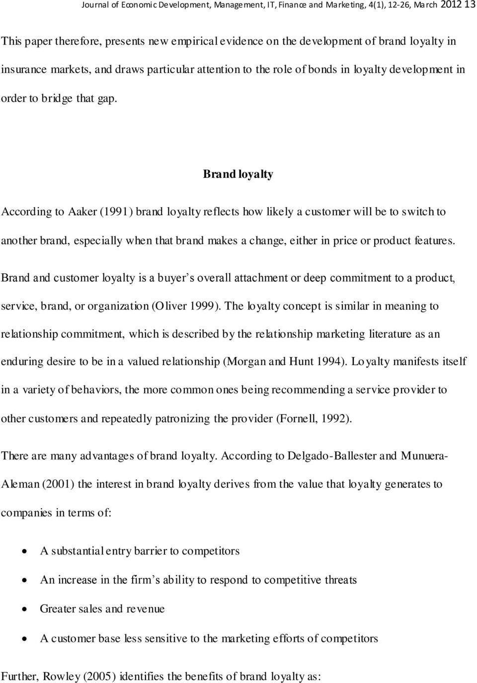 Brand loyalty According to Aaker (1991) brand loyalty reflects how likely a customer will be to switch to another brand, especially when that brand makes a change, either in price or product features.