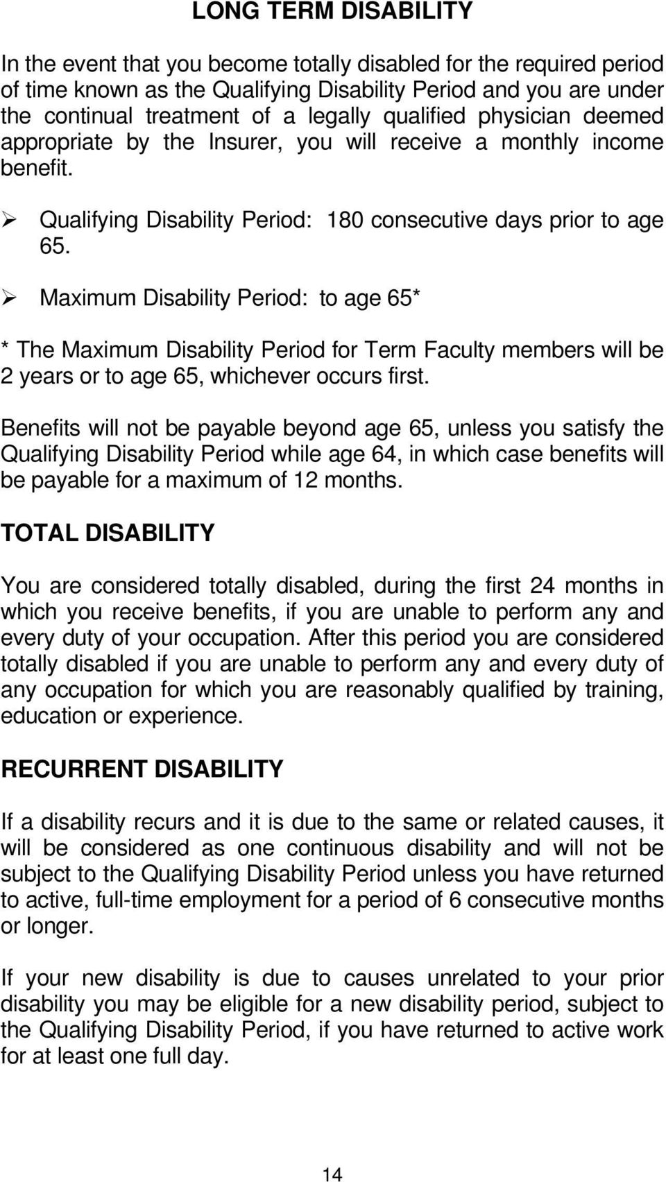 Maximum Disability Period: to age 65* * The Maximum Disability Period for Term Faculty members will be 2 years or to age 65, whichever occurs first.
