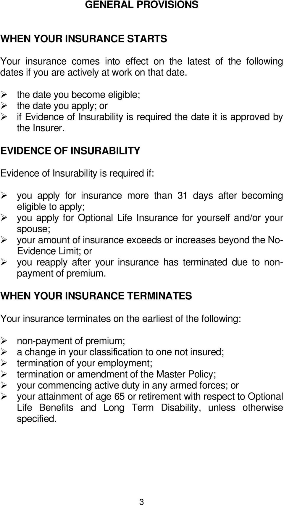 EVIDENCE OF INSURABILITY Evidence of Insurability is required if: you apply for insurance more than 31 days after becoming eligible to apply; you apply for Optional Life Insurance for yourself and/or