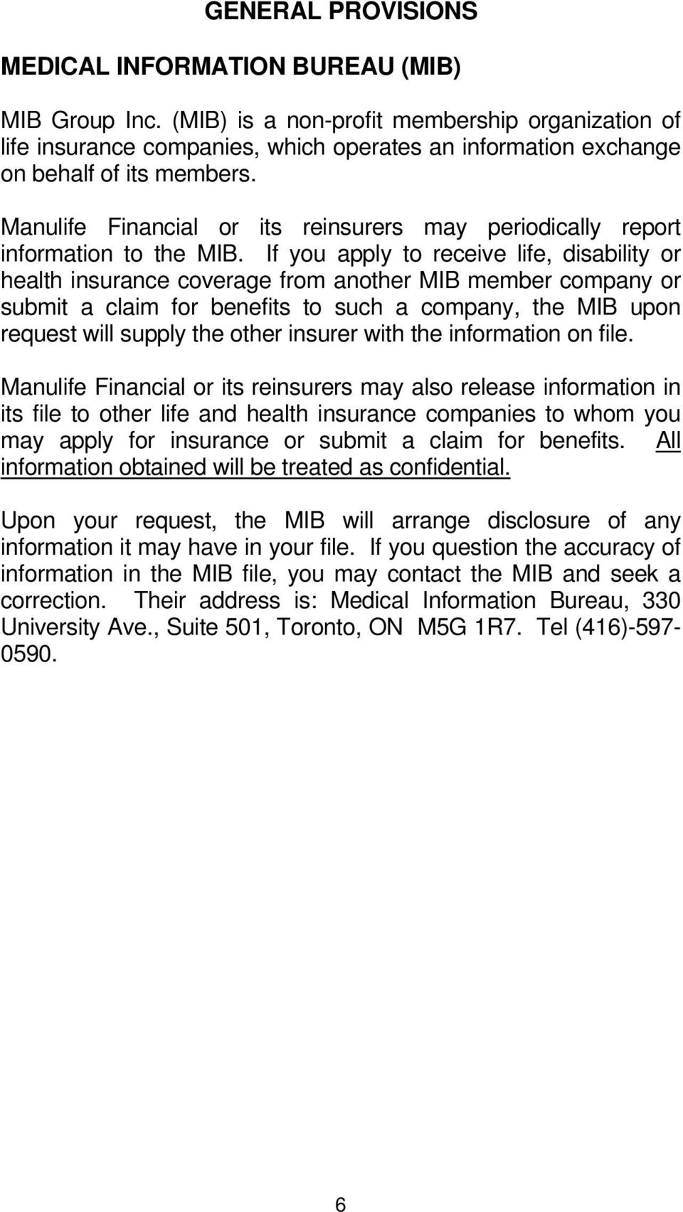 Manulife Financial or its reinsurers may periodically report information to the MIB.
