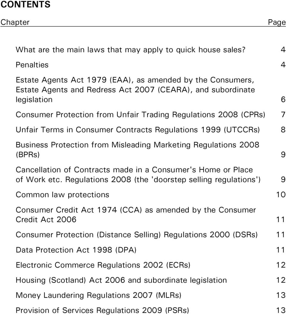 2008 (CPRs) 7 Unfair Terms in Consumer Contracts Regulations 1999 (UTCCRs) 8 Business Protection from Misleading Marketing Regulations 2008 (BPRs) 9 Cancellation of Contracts made in a Consumer's