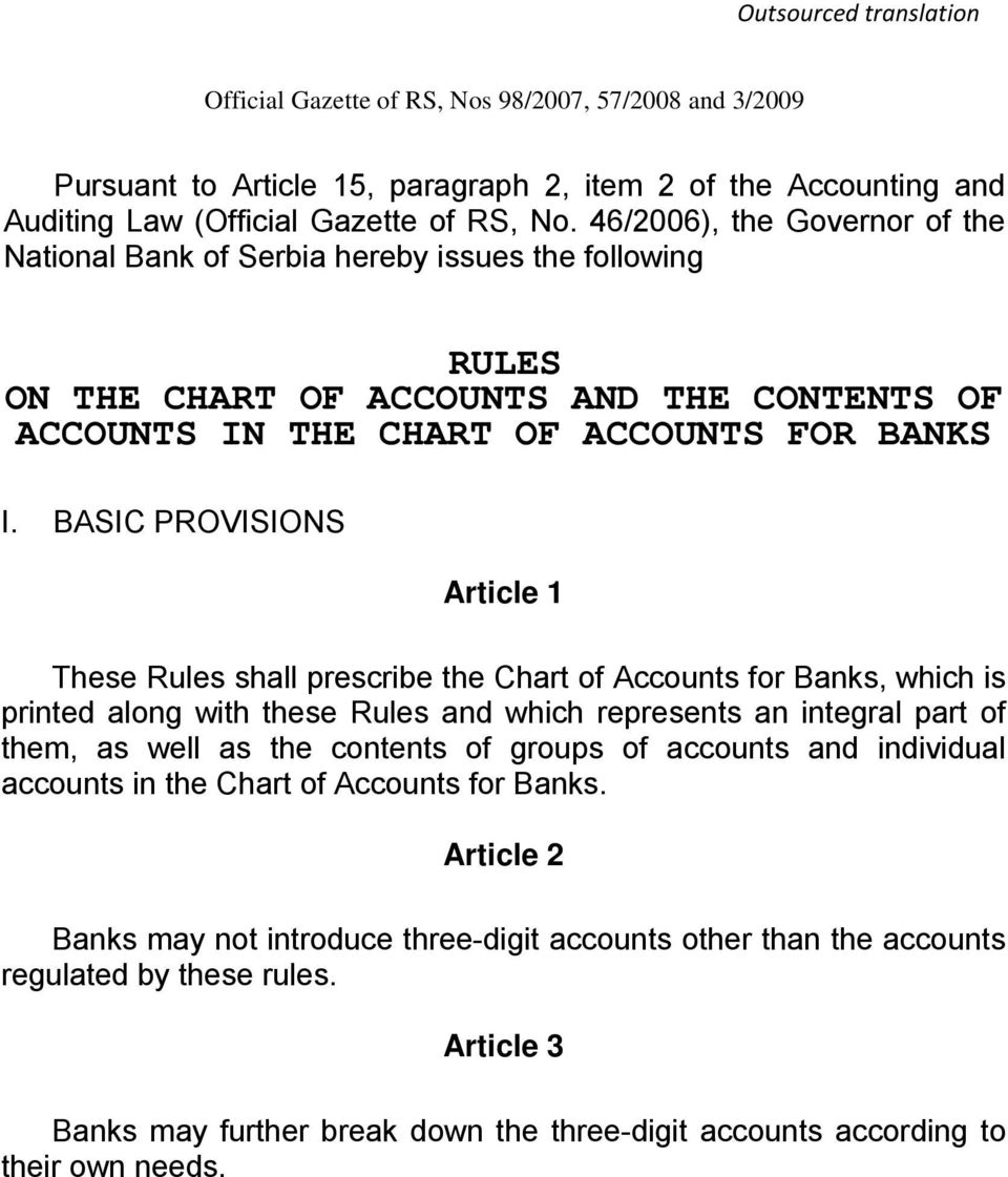 BASIC PROVISIONS Article 1 These Rules shall prescribe the Chart of Accounts for Banks, which is printed along with these Rules and which represents an integral part of them, as well as the contents