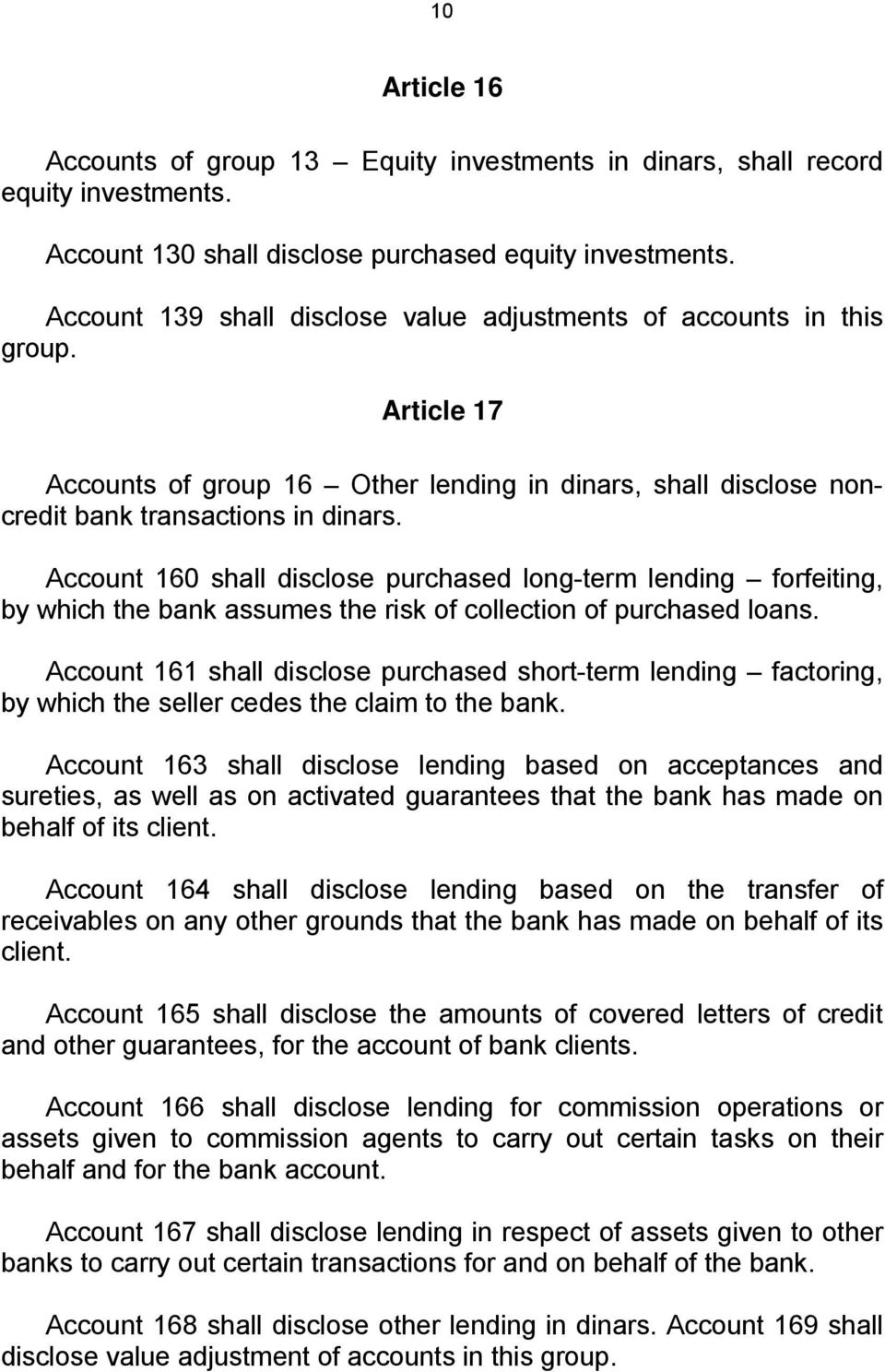 Account 160 shall disclose purchased long-term lending forfeiting, by which the bank assumes the risk of collection of purchased loans.