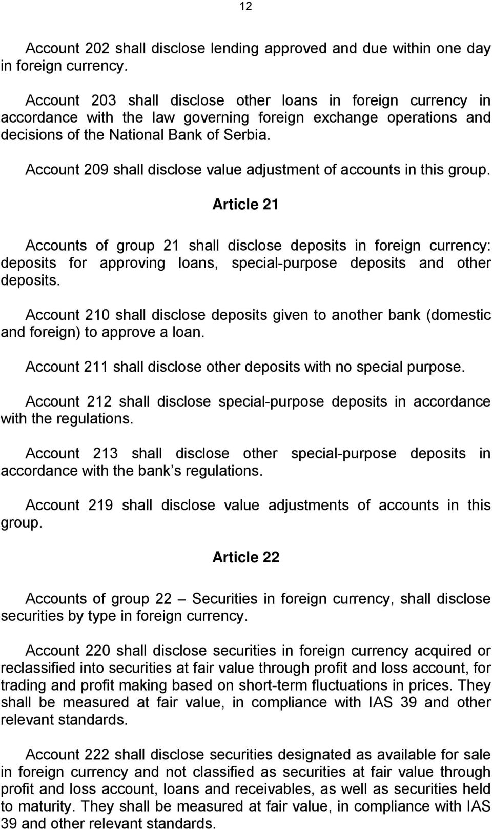 Account 209 shall disclose value adjustment of accounts in this group.