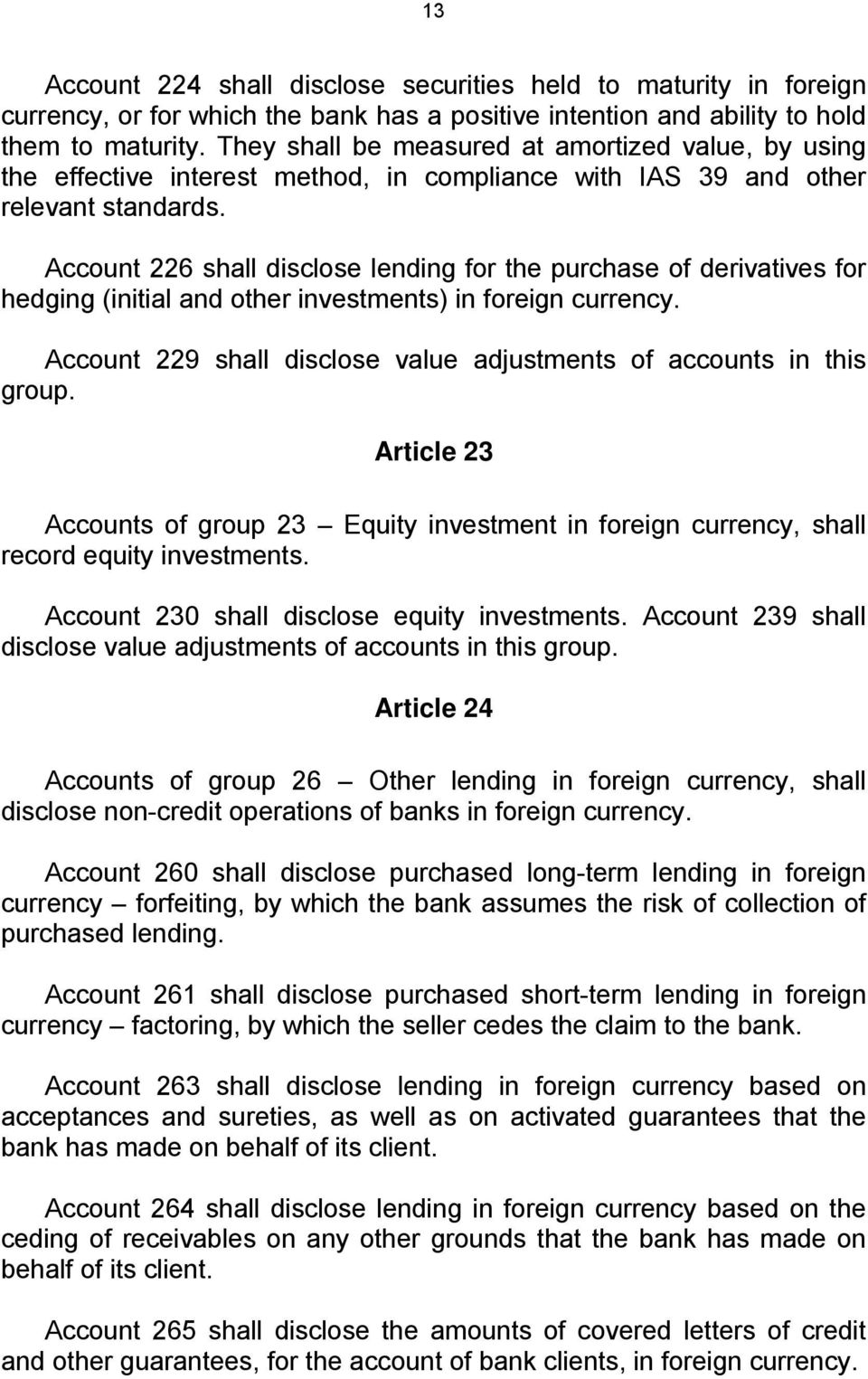 Account 226 shall disclose lending for the purchase of derivatives for hedging (initial and other investments) in foreign currency.