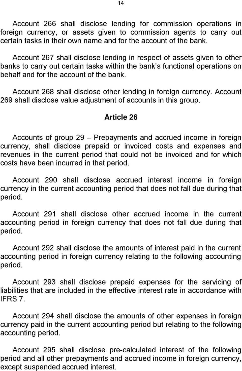 Account 268 shall disclose other lending in foreign currency. Account 269 shall disclose value adjustment of accounts in this group.