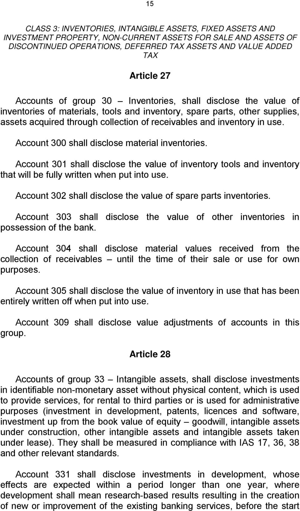 inventory in use. Account 300 shall disclose material inventories. Account 301 shall disclose the value of inventory tools and inventory that will be fully written when put into use.