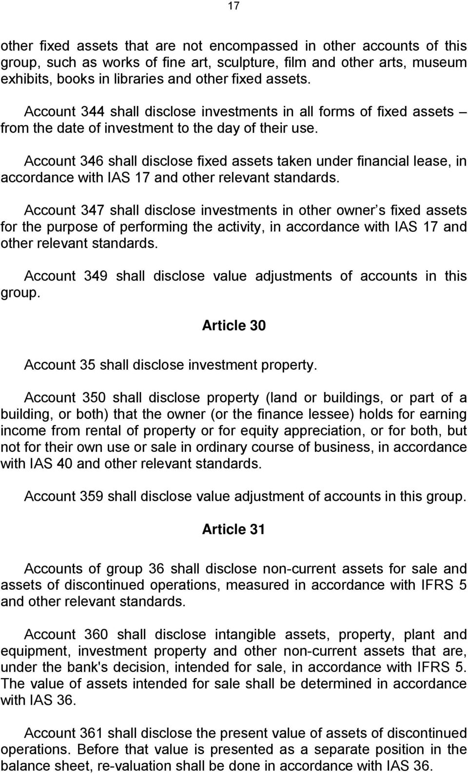 Account 346 shall disclose fixed assets taken under financial lease, in accordance with IAS 17 and other relevant standards.