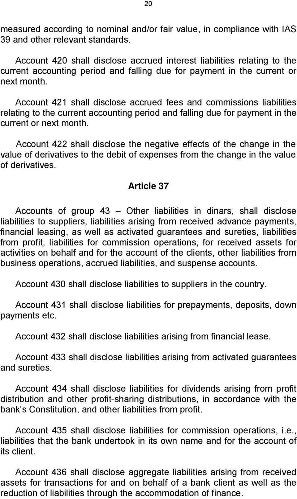 Account 421 shall disclose accrued fees and commissions liabilities relating to the current accounting period and falling due for payment in the current or next month.