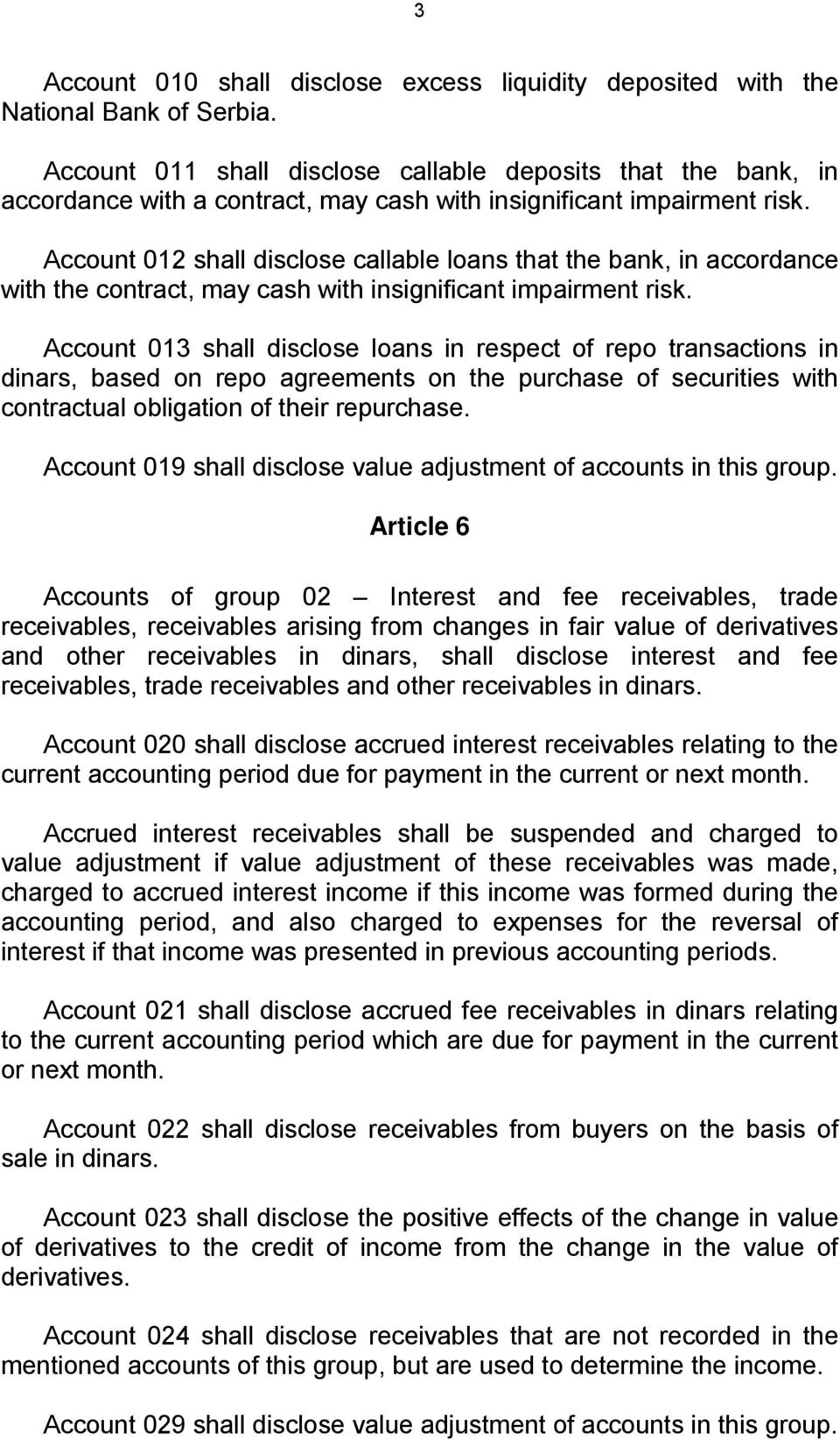 Account 012 shall disclose callable loans that the bank, in accordance with the contract, may cash with insignificant impairment risk.