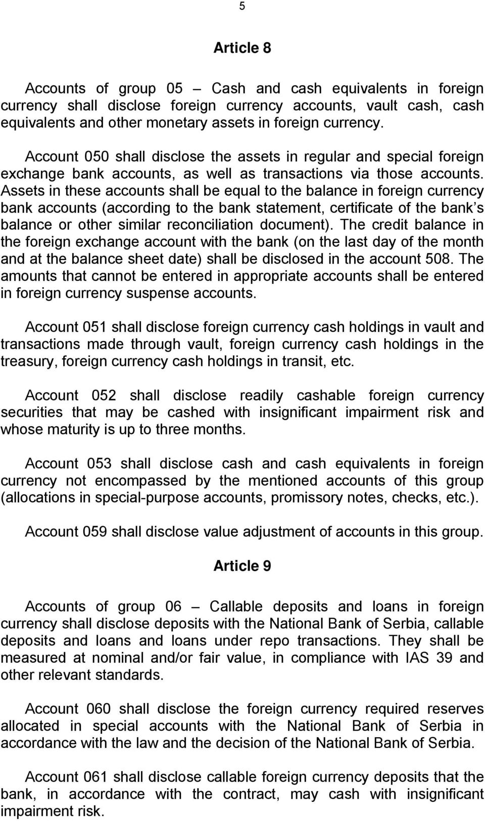Assets in these accounts shall be equal to the balance in foreign currency bank accounts (according to the bank statement, certificate of the bank s balance or other similar reconciliation document).