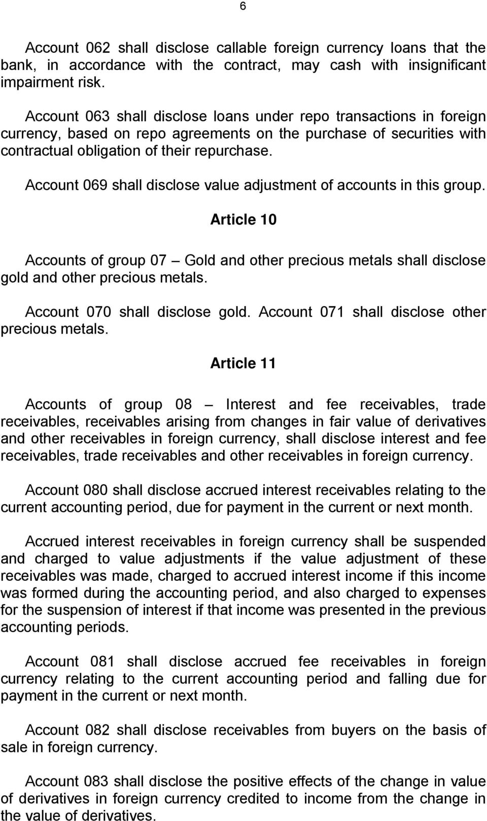 Account 069 shall disclose value adjustment of accounts in this group. Article 10 Accounts of group 07 Gold and other precious metals shall disclose gold and other precious metals.