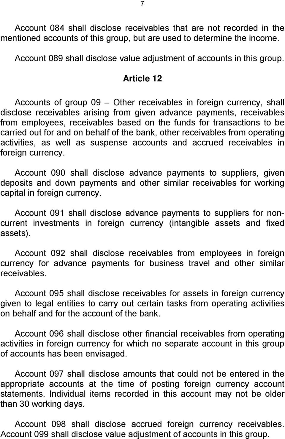 Article 12 Accounts of group 09 Other receivables in foreign currency, shall disclose receivables arising from given advance payments, receivables from employees, receivables based on the funds for