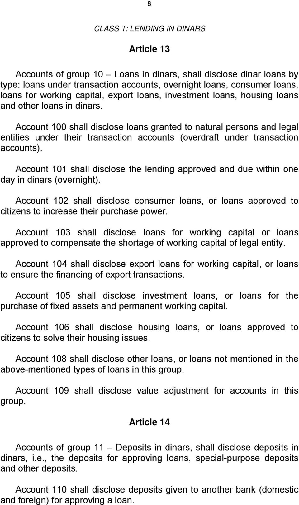 Account 100 shall disclose loans granted to natural persons and legal entities under their transaction accounts (overdraft under transaction accounts).