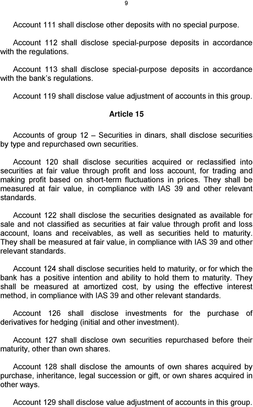 Article 15 Accounts of group 12 Securities in dinars, shall disclose securities by type and repurchased own securities.