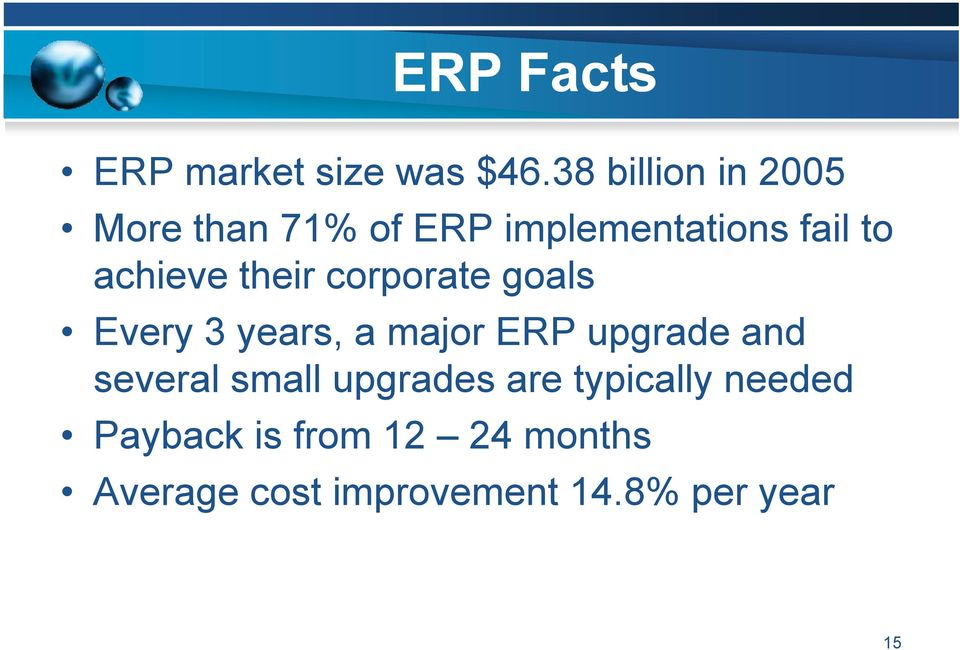 achieve their corporate goals Every 3 years, a major ERP upgrade and