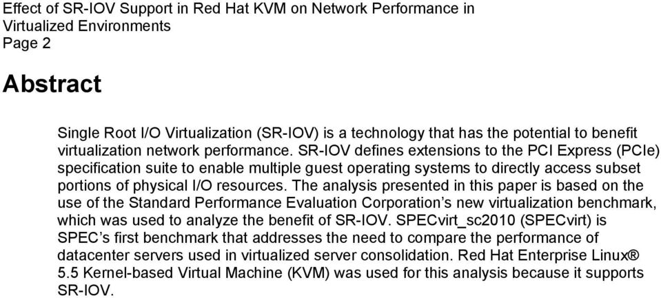 The analysis presented in this paper is based on the use of the Standard Performance Evaluation Corporation s new virtualization benchmark, which was used to analyze the benefit of SR-IOV.