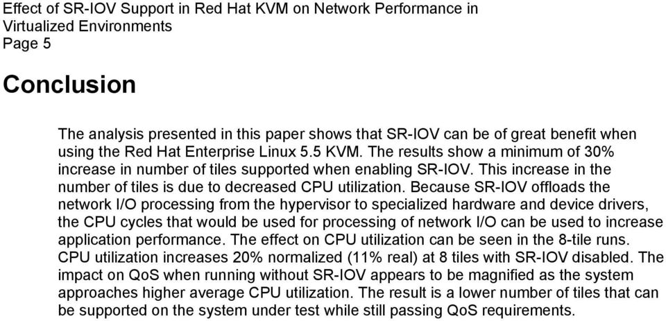 Because SR-IOV offloads the network I/O processing from the hypervisor to specialized hardware and device drivers, the CPU cycles that would be used for processing of network I/O can be used to