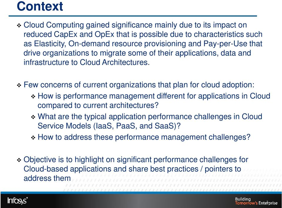 Few concerns of current organizations that plan for cloud adoption: How is performance management different for applications in Cloud compared to current architectures?