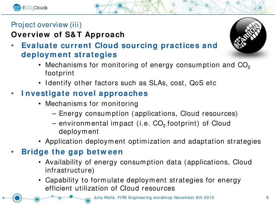 resources) environmental impact (i.e. CO 2 footprint) of Cloud deployment Application deployment optimization and adaptation strategies Bridge the gap between