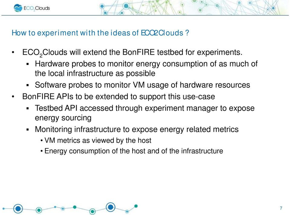 hardware resources BonFIRE APIs to be extended to support this use-case Testbed API accessed through experiment manager to expose