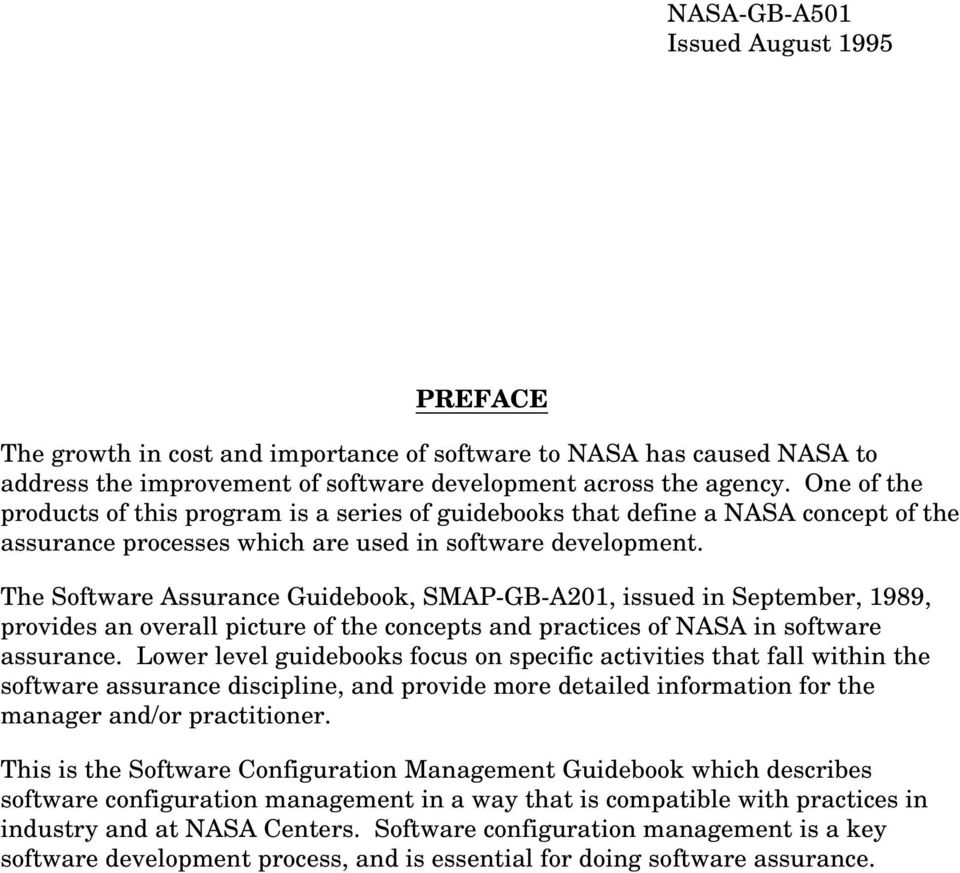 The Software Assurance Guidebook, SMAP-GB-A201, issued in September, 1989, provides an overall picture of the concepts and practices of NASA in software assurance.