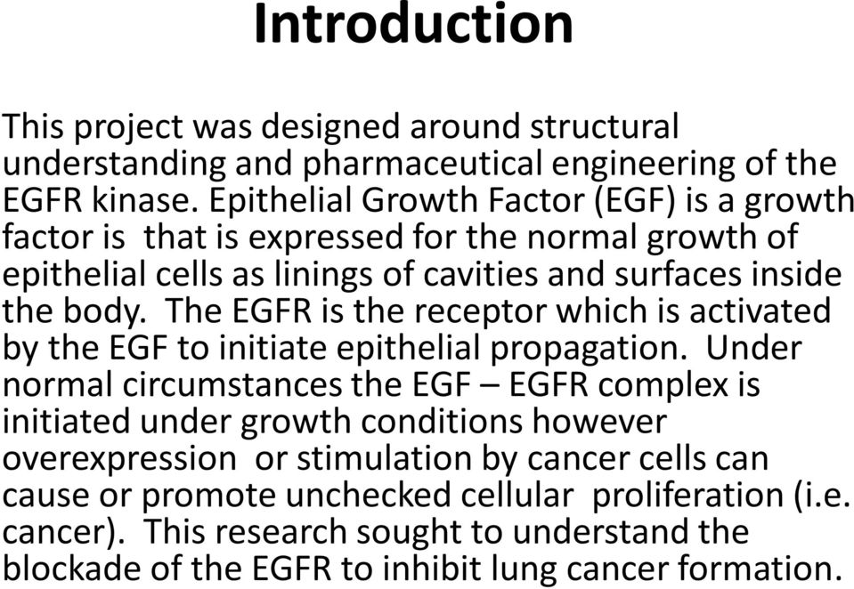 The EGFR is the receptor which is activated by the EGF to initiate epithelial propagation.
