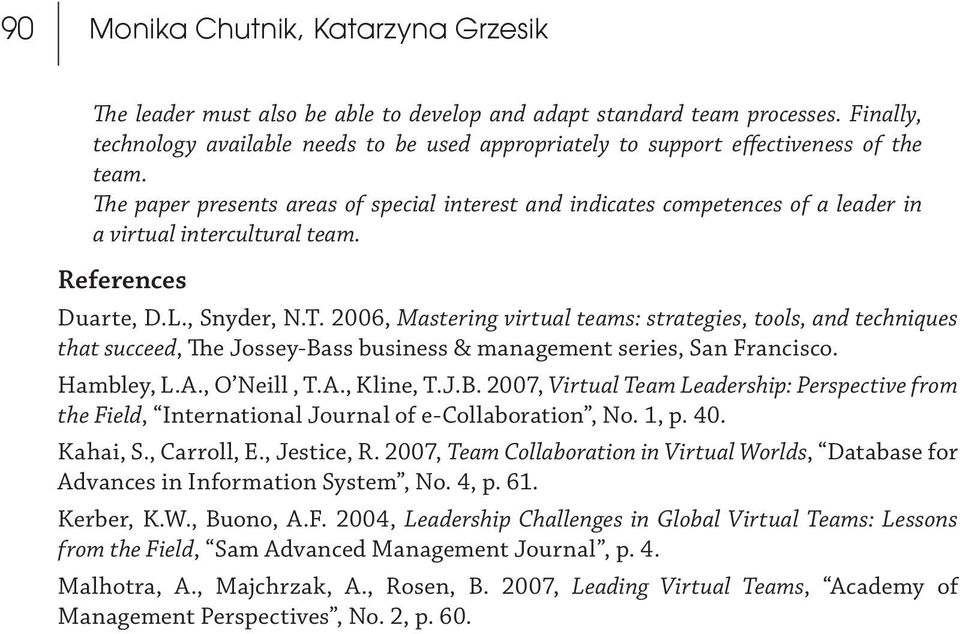 Hambley, L.A., O Neill, T.A., Kline, T.J.B. 2007, Virtual Team Leadership: Perspective from the Field, International Journal of e-collaboration, No. 1, p. 40. Kahai, S., Carroll, E., Jestice, R.