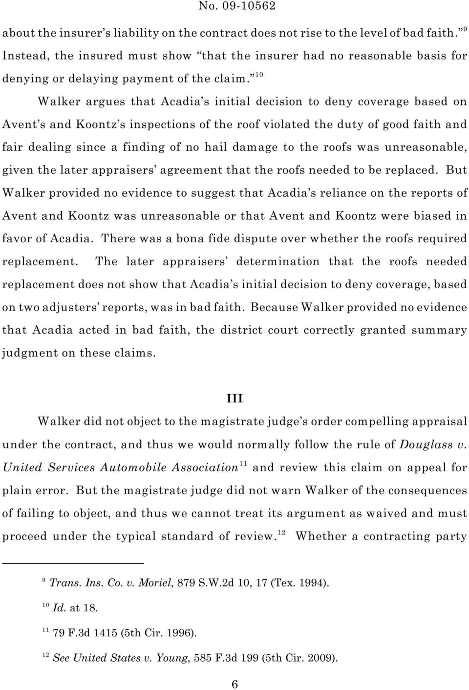 10 Walker argues that Acadia s initial decision to deny coverage based on Avent s and Koontz s inspections of the roof violated the duty of good faith and fair dealing since a finding of no hail
