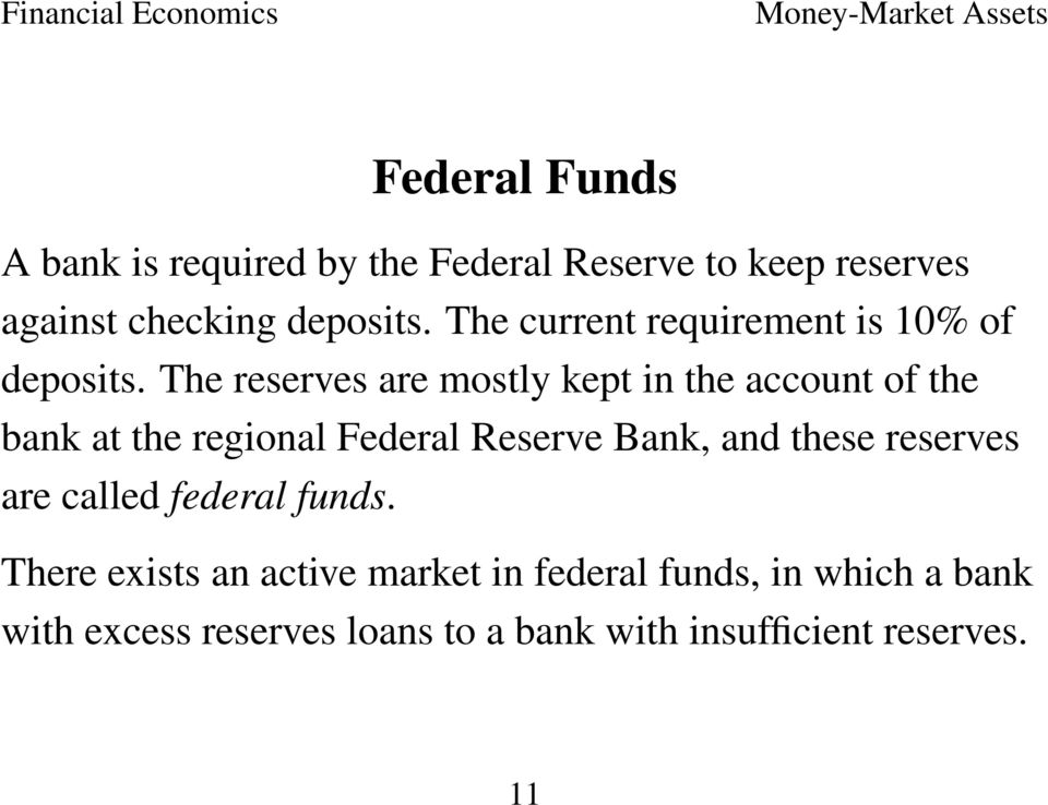 The reserves are mostly kept in the account of the bank at the regional Federal Reserve Bank, and these