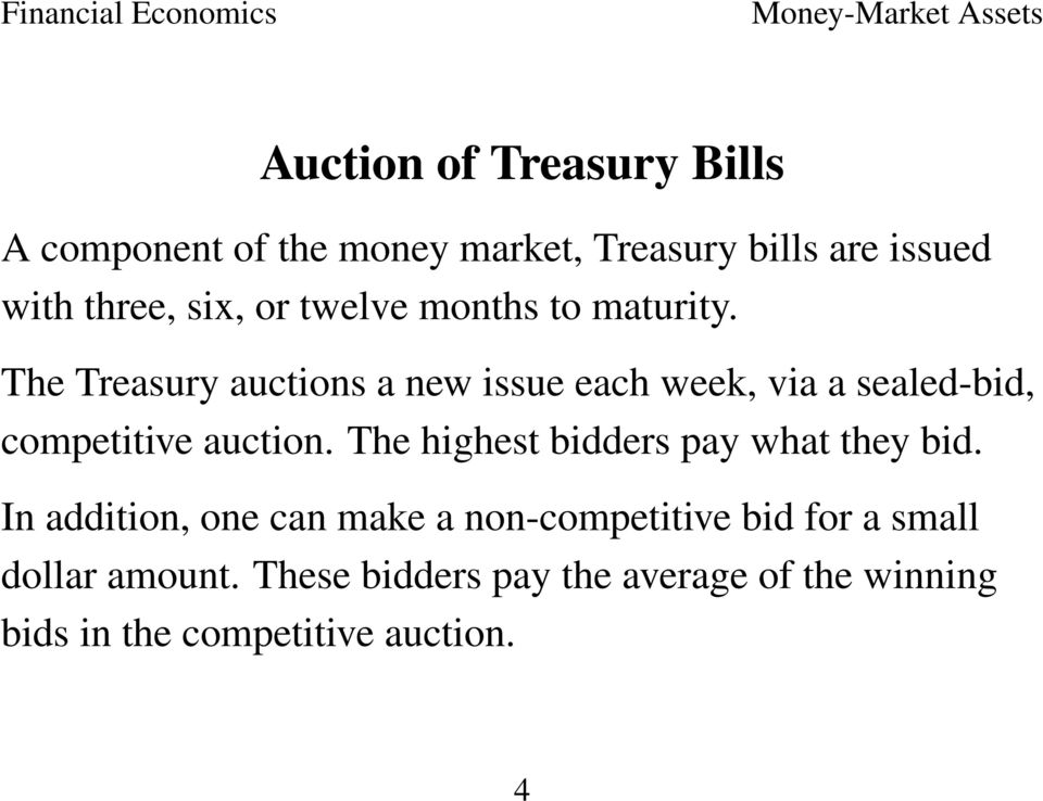 The Treasury auctions a new issue each week, via a sealed-bid, competitive auction.