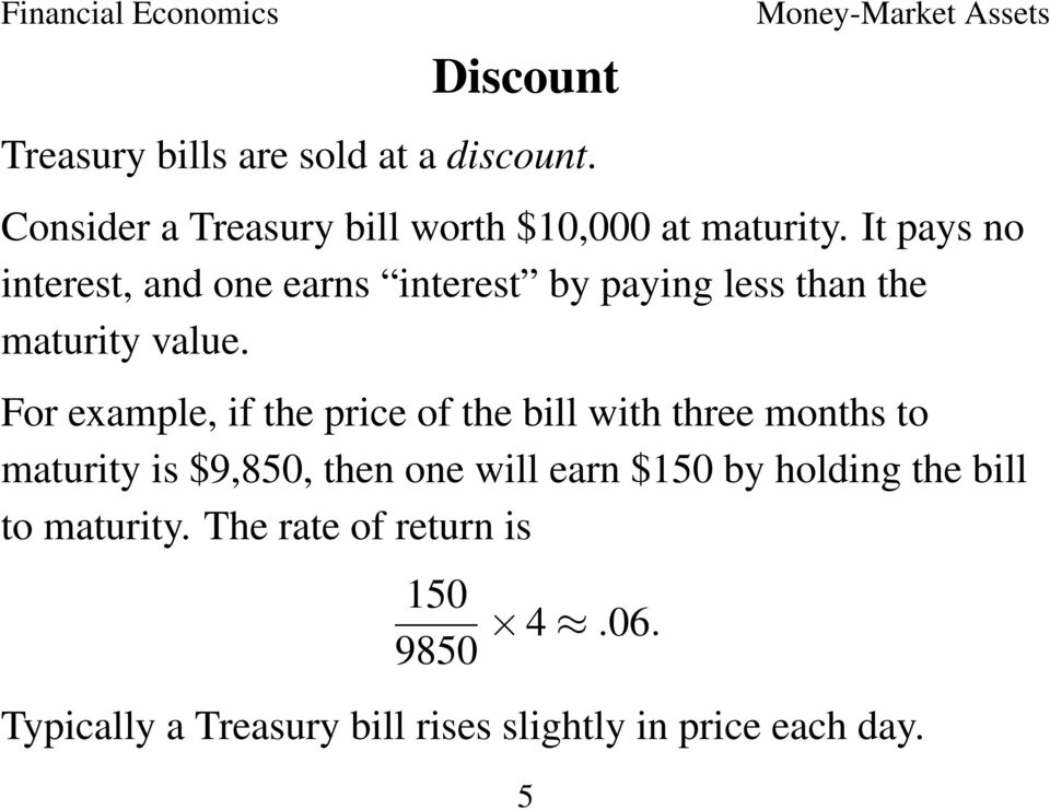 For example, if the price of the bill with three months to maturity is $9,850, then one will earn $150