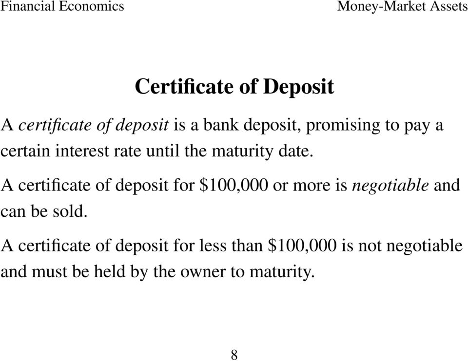 A certificate of deposit for $100,000 or more is negotiable and can be sold.