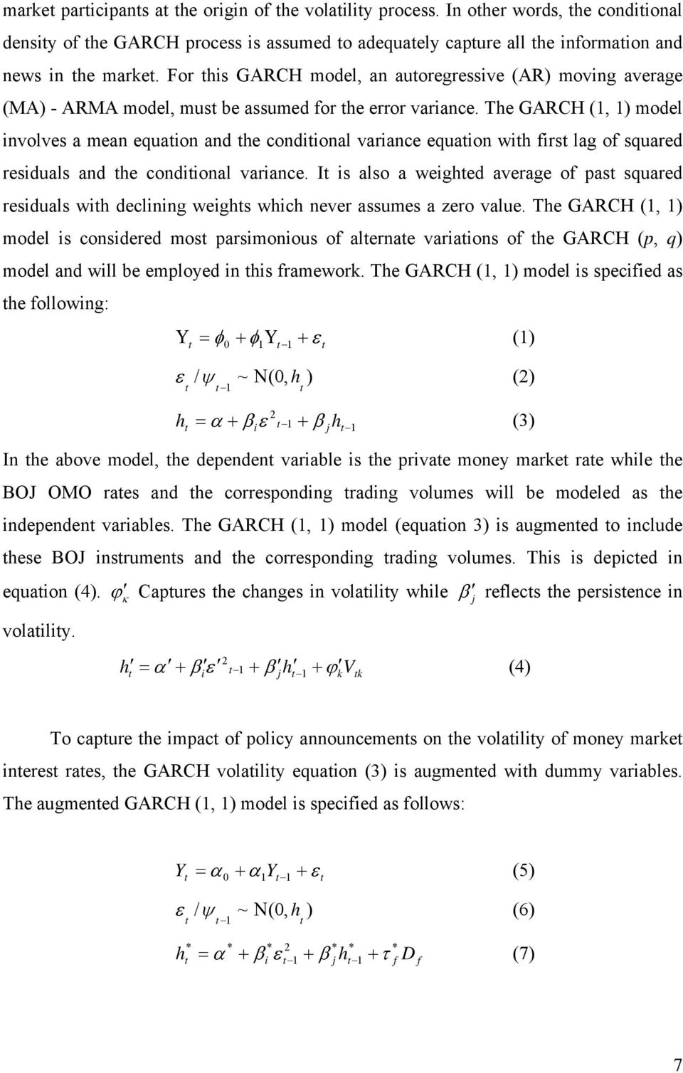 The GARCH (1, 1) model involves a mean equaion and he condiional variance equaion wih firs lag of squared residuals and he condiional variance.