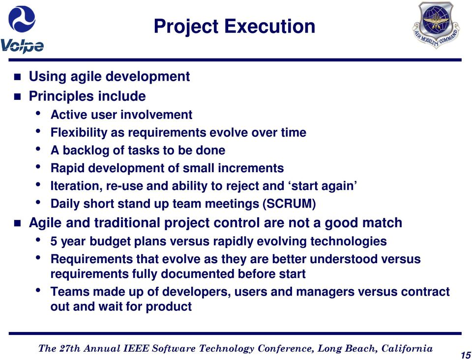 and traditional project control are not a good match 5 year budget plans versus rapidly evolving technologies Requirements that evolve as they are
