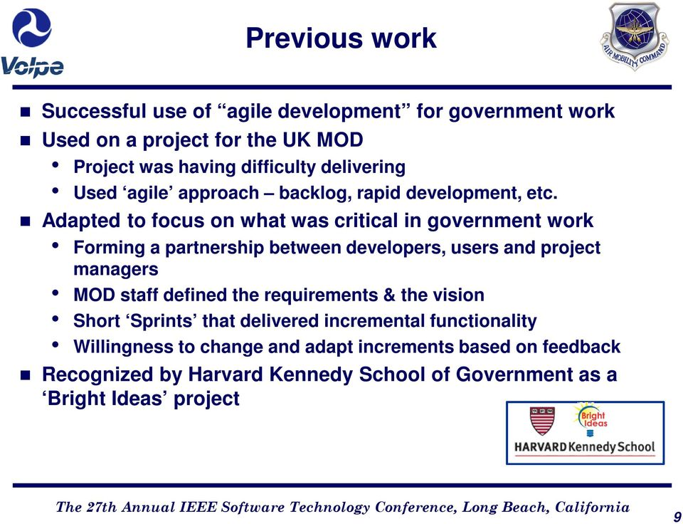 Adapted to focus on what was critical in government work Forming a partnership between developers, users and project managers MOD staff