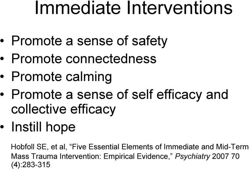 Instill hope Hobfoll SE, et al, Five Essential Elements of Immediate and