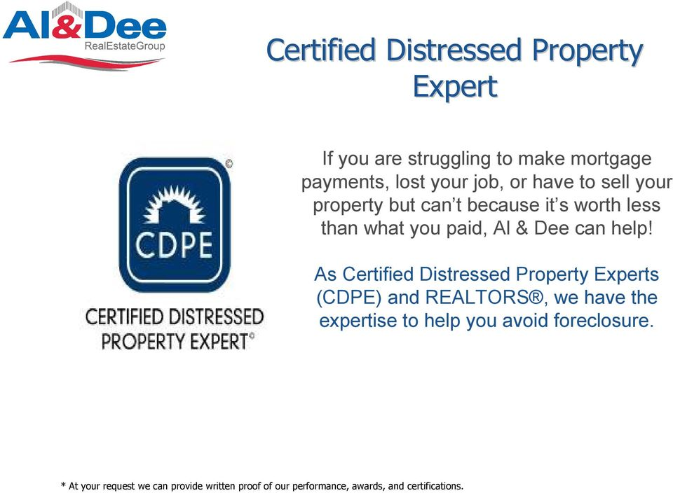 As Certified Distressed Property Experts (CDPE) and REALTORS, we have the expertise to help you avoid