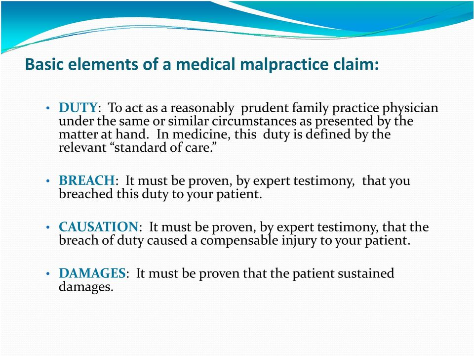 BREACH: It must be proven, by expert testimony, that you breached this duty to your patient.