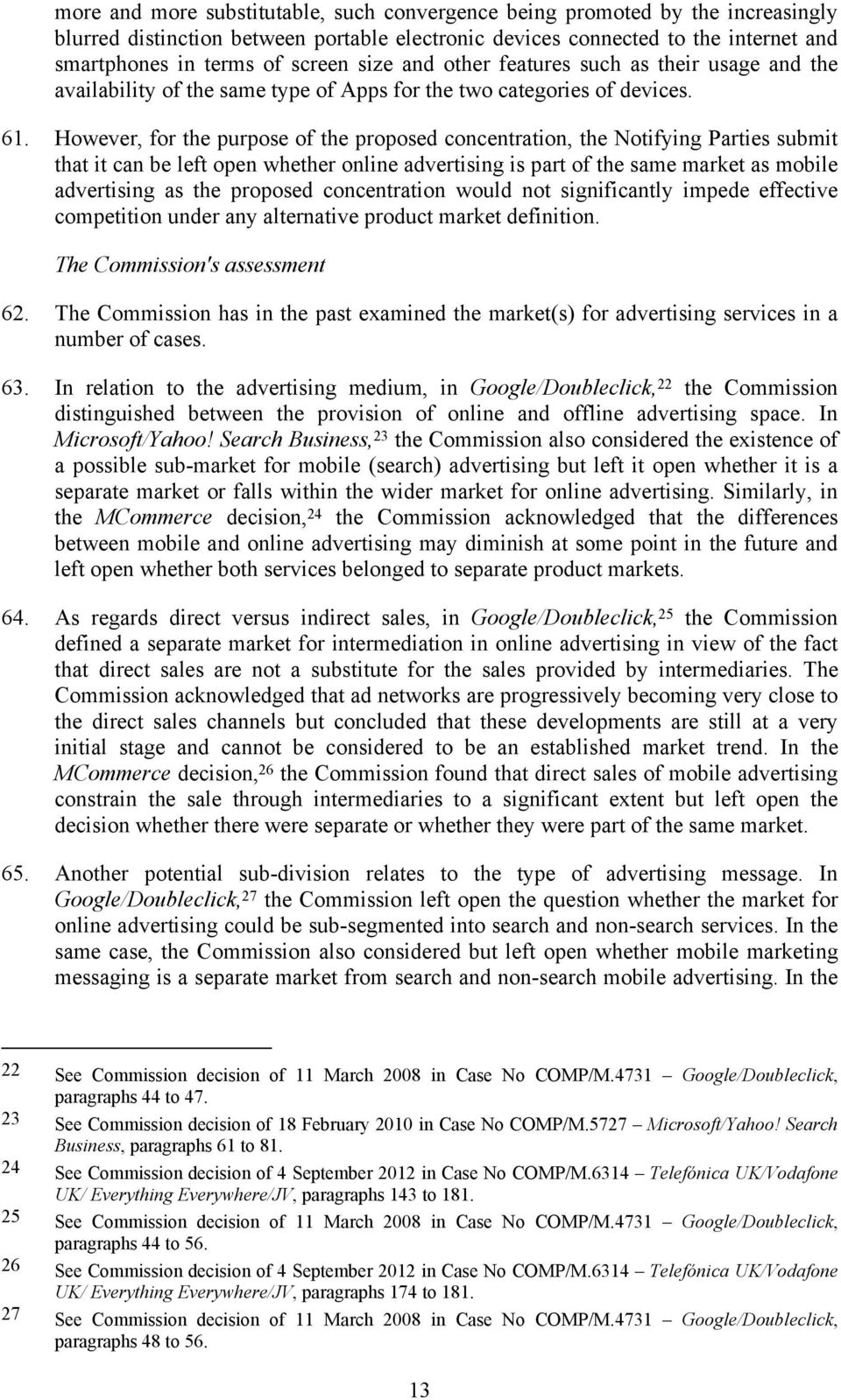 However, for the purpose of the proposed concentration, the Notifying Parties submit that it can be left open whether online advertising is part of the same market as mobile advertising as the
