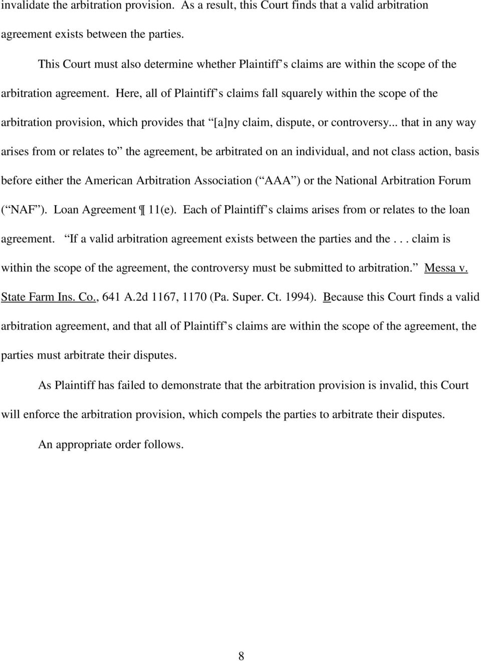 Here, all of Plaintiff s claims fall squarely within the scope of the arbitration provision, which provides that [a]ny claim, dispute, or controversy.