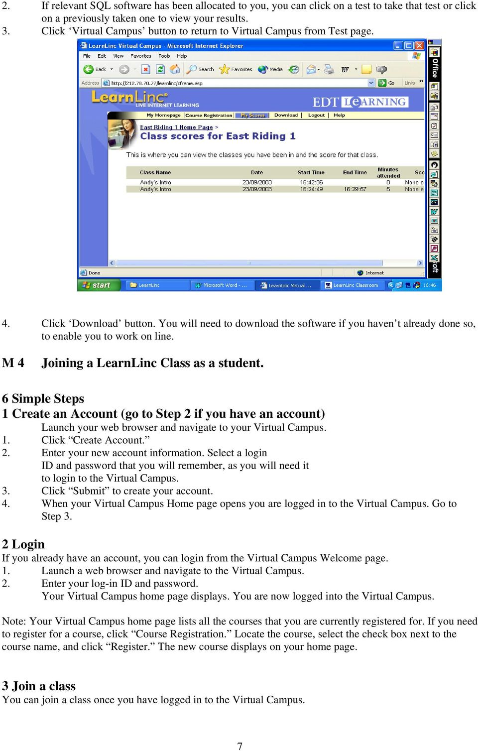 M 4 Joining a LearnLinc Class as a student. 6 Simple Steps 1 Create an Account (go to Step 2 if you have an account) Launch your web browser and navigate to your Virtual Campus. 1. Click Create Account.