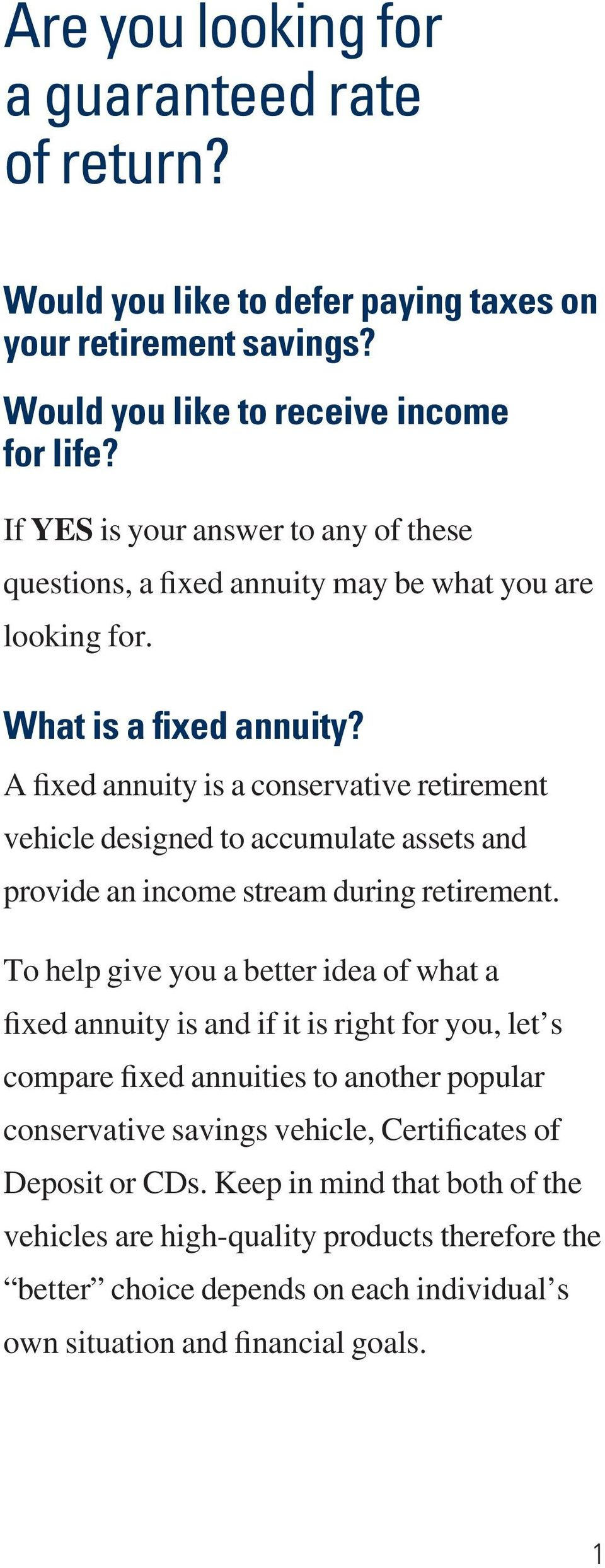 A fixed annuity is a conservative retirement vehicle designed to accumulate assets and provide an income stream during retirement.