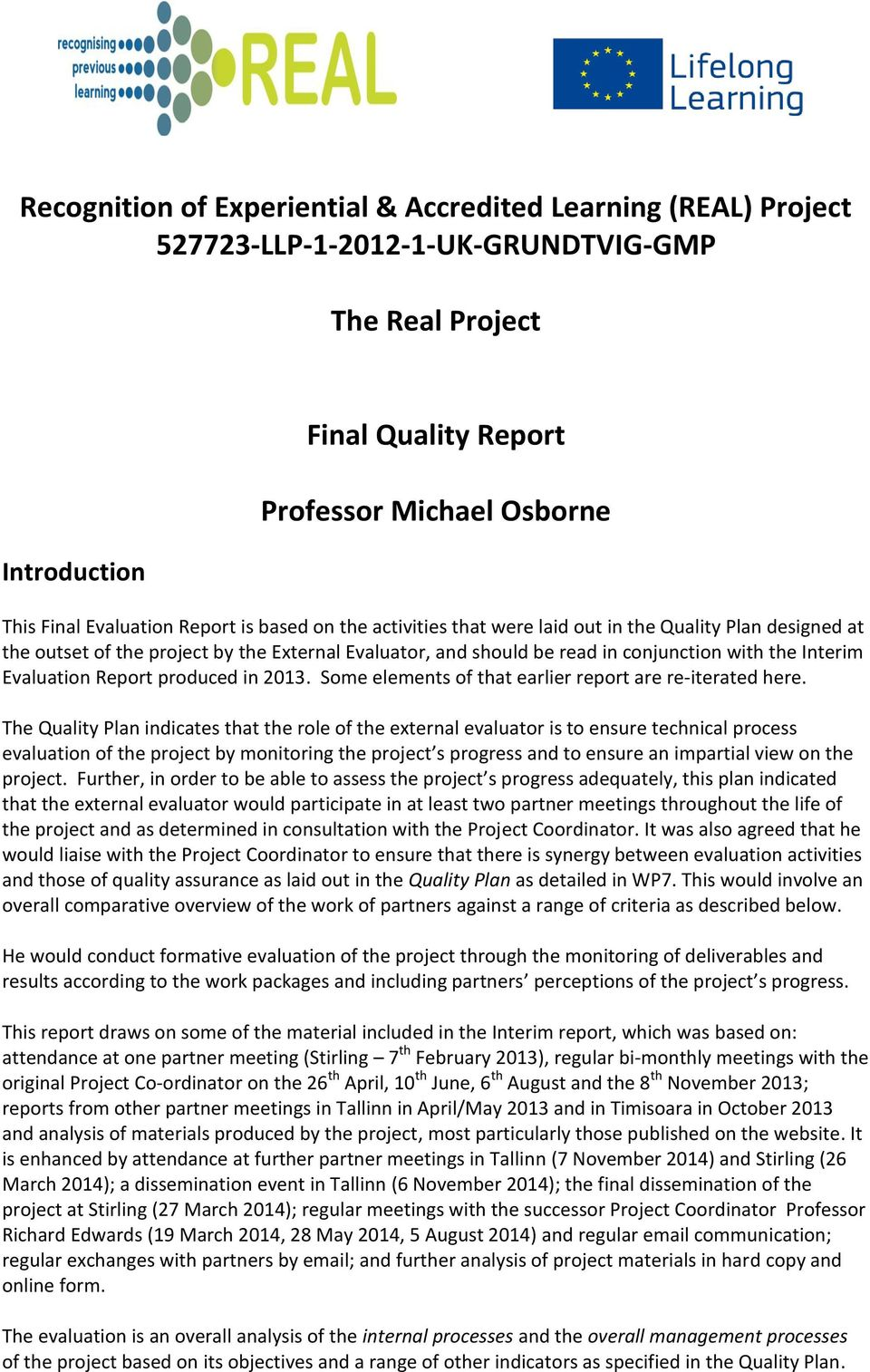Evaluation Report produced in 2013. Some elements of that earlier report are re-iterated here.