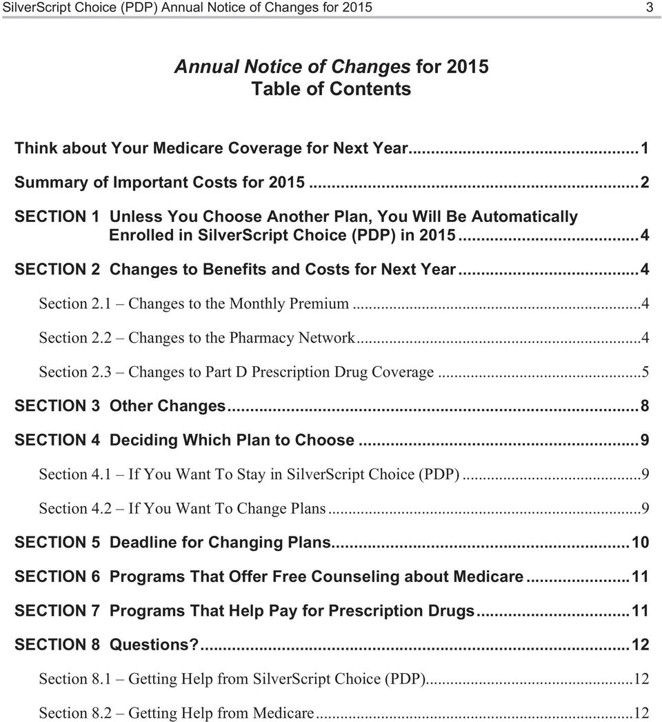 ..4 SECTION 2 Changes to Benefits and Costs for Next Year...4 Section 2.1 Changes to the Monthly Premium...4 Section 2.2 Changes to the Pharmacy Network...4 Section 2.3 Changes to Part D Prescription Drug Coverage.