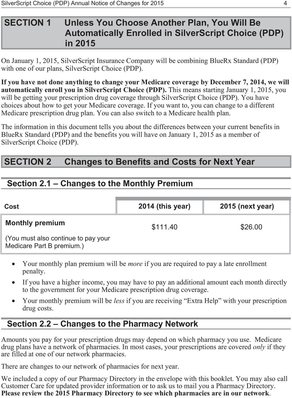 If you have not done anything to change your Medicare coverage by December 7, 2014, we will automatically enroll you in SilverScript Choice (PDP).