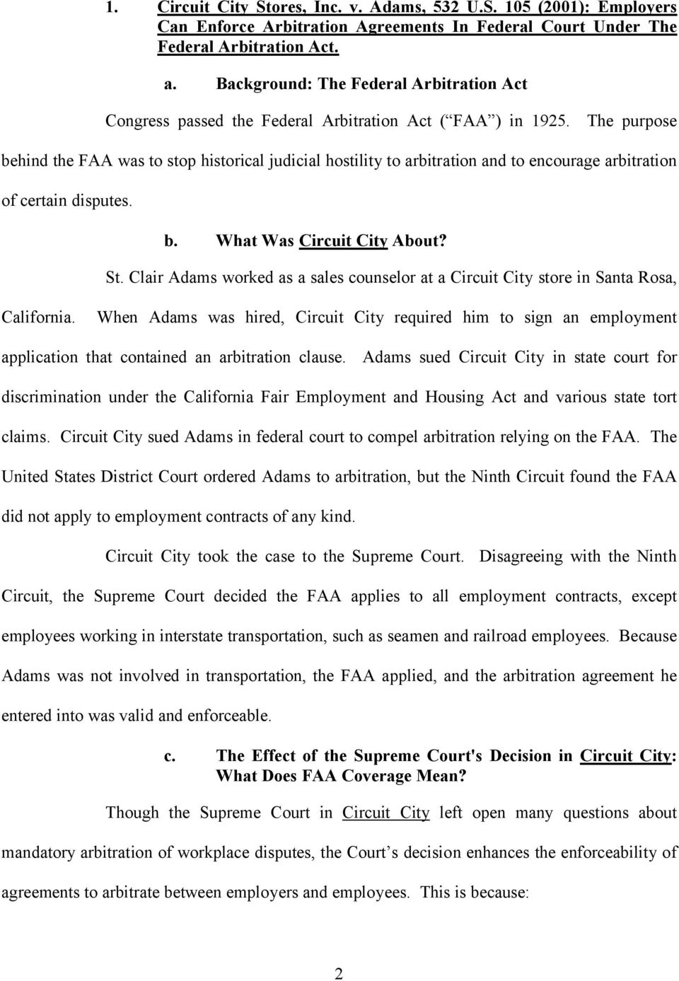 The purpose behind the FAA was to stop historical judicial hostility to arbitration and to encourage arbitration of certain disputes. b. What Was Circuit City About? St.