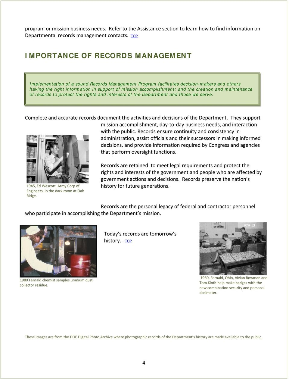 the creation and maintenance of records to protect the rights and interests of the Department and those we serve. Complete and accurate records document the activities and decisions of the Department.