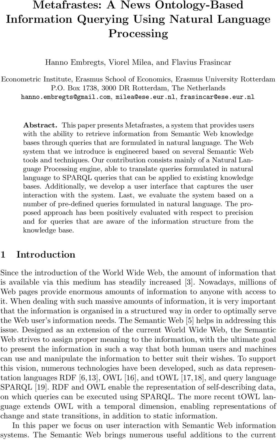 This paper presents Metafrastes, a system that provides users with the ability to retrieve information from Semantic Web knowledge bases through queries that are formulated in natural language.