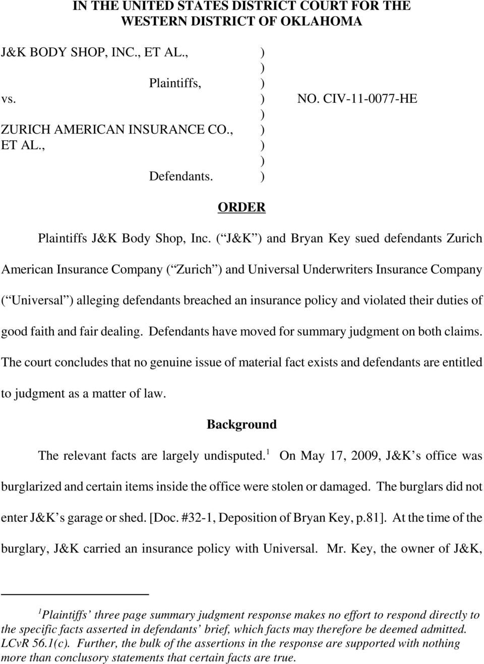 ( J&K ) and Bryan Key sued defendants Zurich American Insurance Company ( Zurich ) and Universal Underwriters Insurance Company ( Universal ) alleging defendants breached an insurance policy and